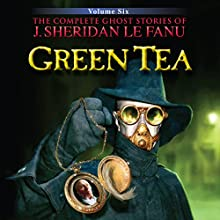 Green Tea: The Complete Ghost Stories of J. Sheridan Le Fanu (3 of 30) (       UNABRIDGED) by Joseph Sheridan Le Fanu Narrated by David Collings