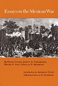 Essays on the Mexican War (Walter Prescott Webb Memorial Lectures, published for the University of Texas at) Douglas W. Richmond