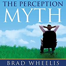 The Perception Myth: A Guide to Challenging Your Personal Myths and Discovering Your Inner Greatness (       UNABRIDGED) by Brad Wheelis Narrated by Anthony Bowden