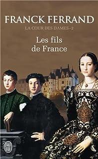La cour des dames : [2] : Les fils de France