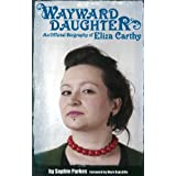 Wayward Daughter: An Official Biography of Eliza Carthyby Sophie Parkes