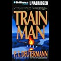 Train Man (       UNABRIDGED) by P. T. Deutermann Narrated by Bruce Reizen