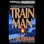 Train Man | P. T. Deutermann