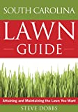 img - for The South Carolina Lawn Guide: Attaining and Maintaining the Lawn You Want (Guide to Midwest and Southern Lawns) book / textbook / text book