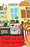 Murder With Fried Chicken And Waffles (A Mahalia Watkins Soul Food Mystery)