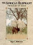 Roger P. DiSilvestro The African Elephant: Twilight in Eden (National Audubon Society Book)