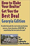 How to Make Your Realtor Get You the Best Deal, Georgia Edition: A Guide Through the Real Estate Purchasing Process, from Choosing a Realtor to Negotiating the Best Deal for You