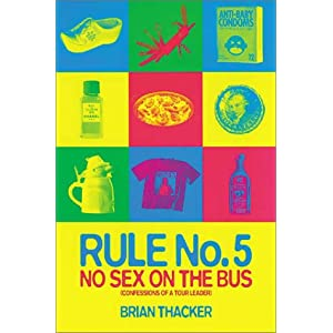 Rule No. 5: No Sex on the Bus: Confessions of a Tour Leader