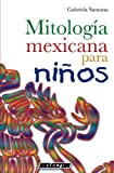 Mitolog�a mexicana (LITERATURA INFANTIL) (Spanish Edition)