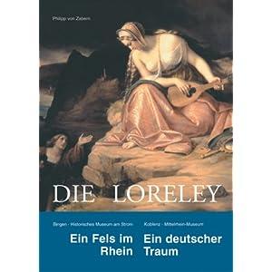 Die Loreley: Ein Fels im Rhein. Ein deutscher Traum