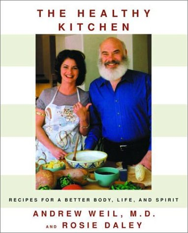 The Healthy Kitchen: Recipes for a Better Body, Life, and Spirit, Andrew Weil, Rosie Daley