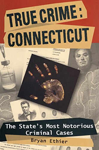 True Crime: Connecticut: The State's Most Notorious Criminal Cases