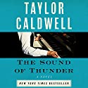 The Sound of Thunder: The Great Novel of a Man Enslaved by Passion and Cursed by His Own Success Audiobook by Taylor Caldwell Narrated by Laurence Bouvard
