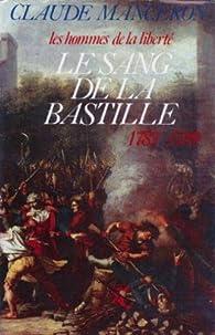 Le Sang de la Bastille : Du renvoi de Calonne au sursaut de Paris, 1787-1789 (Les Hommes de la libert� .) par Claude Manceron