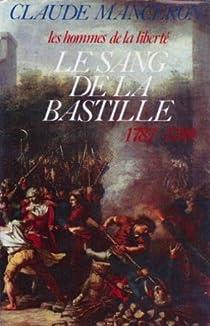 Le Sang de la Bastille : Du renvoi de Calonne au sursaut de Paris, 1787-1789 (Les Hommes de la libert� .) par Manceron