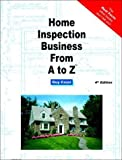 Home Inspection Business From A to Z: Real Estate Home Inspector, Homeowner, Home Buyer and Seller Survival Kit Series (Real Estate from a to Z)