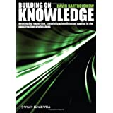 Building on Knowledge: Developing Expertise, Creativity and Intellectual Capital in the Construction Professionsby David Bartholomew