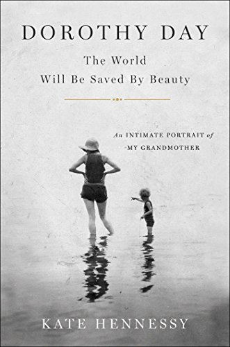 dorothy-day-the-world-will-be-saved-by-beauty-an-intimate-portrait-of-my-grandmother-english-edition