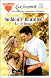 Suddenly Reunited (Suddenly Series #4) (Love Inspired #107) (0373871139) by Loree Lough