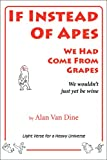 img - for If Instead of Apes We Had Come from Grapes, We Wouldn't Just Yet Be Wine book / textbook / text book