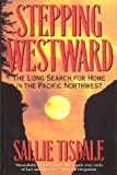 Stepping Westward: The Long Search for Home in the Pacific Northwest (0060975105) by Tisdale, Sallie