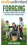 Foraging: The Ultimate Beginner's Guide to Foraging Wild Edible Plants & Medicinal Herbs