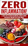 Anti Inflammatory Diet: Zero Inflammation! 21 Simple Ways to Reduce Inflammation, Eliminate Chronic Pain and Heal Your Body in Less Than a Month