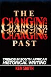 Changing Past: Trends In S. African Historical Writing (0821409271) by Smith, Ken