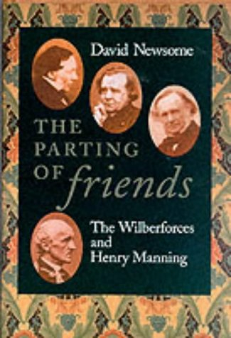 The Parting of Friends: The Wilberforces and Henry Manning, DAVID NEWSOME