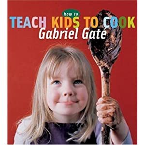 How to Teach Kids to Cook (New Speciality Titles) Gabriel Gate