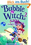 Bubble Witch 2 Saga Game Guide (Engli...