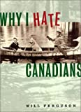 Why I Hate Canadians (1550546007) by W. Ferguson