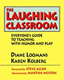 img - for The Laughing Classroom: Everyone's Guide to Teaching with Humor and Play book / textbook / text book