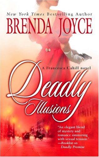 Deadly Illusions (Francesca Cahill Novels), Brenda Joyce