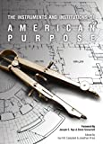 The Instruments and Institutions of American Purpose