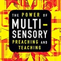 The Power of Multisensory Preaching and Teaching: Increase Attention, Comprehension, and Retention Audiobook by Rick Blackwood Narrated by Eric Turner