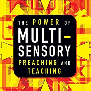 The Power of Multisensory Preaching and Teaching Audiobook