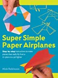 By Nick Robinson Super Simple Paper Airplanes: Step-By-Step Instructions to Make Planes That Really Fly From a Tri-Pl [Paperback]