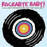 echange, troc Rockabye Baby - Eagles Lullaby Renditions