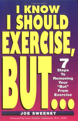 """I KNOW I SHOULD EXERCISE, BUT...7 Steps To Removing Your """"But"""" From Exercise"""