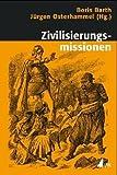 Zivilisierungsmissionen: Imperiale Weltverbesserung seit dem 18 - Jahrhundert (Historische Kulturwissenschaften) -