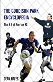 The Goodison Park Encyclopedia: An A-Z of Everton FC