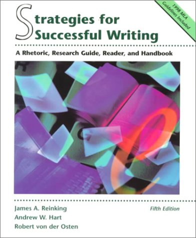Strategies for Successful Writing: A Rhetoric, Research Guide, Reader, and Handbook, JAMES A. REINKING, ANDREW W. HART, ROBERT VON DER OSTEN