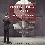 Putting Your Money to Work for You: On Your Way to Building Wealth | Michael Ager