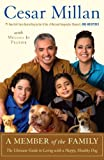 A Member of the Family: The Ultimate Guide to Living with a Happy, Healthy Dog (0307409031) by Millan, Cesar