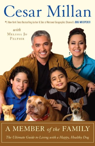A Member of the Family: The Ultimate Guide to Living with a Happy, Healthy Dog, Cesar Millan