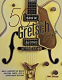50 Years of Gretsch Electrics: Half a Century of White Falcons, Gents, Jets, and Other Great Guitars (0879308222) by Bacon, Tony