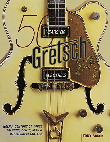 50 Years Of Gretsch Electrics: Half A Century Of White Falcons, Gents, Jets, And Other Great Guitars