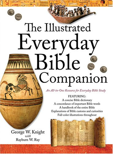 Illustrated Everyday Bible Companion, GEORGE W. KNIGHT, RAYBURN W. RAY