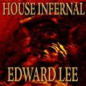 House Infernal: Infernal Series, Book 3 (       UNABRIDGED) by Edward Lee Narrated by Daniel Dorse
